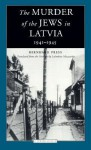 The Murder of the Jews in Latvia 1941-1945 - Bernhard Press, Laimdota Mazzarins