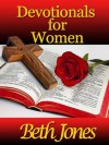 Devotionals for Women (55 Devotions for Encouragement of Christian Women) - Beth Jones