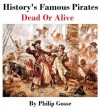 History's Famous Pirates - Dead Or Alive - Philip Gosse, Burt Franklin