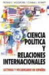 Ciencia Politica y Relaciones Internacionales: Lecturas y Vocabulario En Español (Political Science and International Relations) - Protase E. Woodford, Conrad J. Schmitt