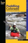 Paddling Colorado: A Guide to the State's Best Paddling Routes - Dunbar Hardy