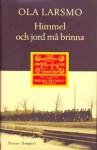 Himmel och jord må brinna - Ola Larsmo