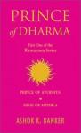Prince of Dharma (Ramayana Omnibus, Volume I: Prince of Ayodhya / Siege of Mithila) - Ashok K. Banker
