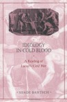 Ideology in Cold Blood: A Reading of Lucan's <i>Civil War</i> (Revealing Antiquity) - Shadi Bartsch
