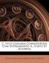 C. IVLII Caesaris Commentarii: Cvm Svpplementis A. Hirtii Et Aliorvm - Julius Caesar, Aulus Hirtius, Karl Nipperdey