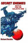 Secret Enemies: Battle For The Galactic Arm - Richard Buchko