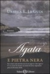 Agata e pietra nera - Ursula K. Le Guin, Mariarosa Giardina Zannini