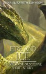 Fire and Ice: A Legend of Oescienne Short Story (The Legend of Oescienne) - Jenna Elizabeth Johnson