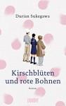 Kirschblüten und rote Bohnen: Roman - Durian Sukegawa, Ursula Gräfe