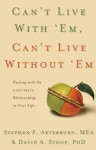 Can't Live with 'Em, Can't Live Without 'em: Dealing with the Love/Hate Relationships in Your Life - Stephen Arterburn, David A. Stoop