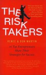 The Risk Takers: 16 Top Entrepreneurs Share Their Strategies for Success - Renee Martin, Don Martin