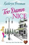 Too Damn Nice (Choc Lit): A wonderful romance. The perfect summer read! - Kathryn Freeman