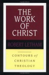 The Work of Christ (Contours of Christian Theology, #2) - Robert Letham, Gerald Bray