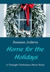 Home for the Holidays - A Triangle Christmas Short Story - Susann Julieva