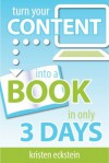 Turn Your Content into a Book in Only 3 Days - Kristen Eckstein