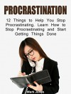 Procrastination: 12 Things to Help You Stop Procrastinating. Learn How to Stop Procrastinating and Start Getting Things Done (Procrastination, how to stop procrastinating, procrastinators) - Mark Jones