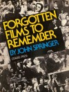 Forgotten Films to Remember: And a Brief History of Fifty Years of the American Talking Picture - John Springer