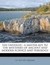 Isis Unveiled: A Master-Key to the Mysteries of Ancient and Modern Science and Theology - Helena Petrovna Blavatsky