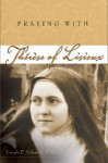 Praying with Therese of Lisieux - Joseph F. Schmidt