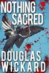 Nothing Sacred - Douglas Wickard
