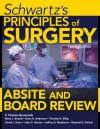 Schwartz's Principles of Surgery Absite and Board Review, Ninth Edition - F. Brunicardi, Mary Brandt, Dana Andersen, Timothy Billiar, David Dunn, John Hunter, Jeffrey Matthews, Raphael E. Pollock