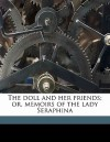The Doll and Her Friends; Or, Memoirs of the Lady Seraphina - R.H. Horne, Frank M. Gregory