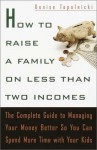 How to Raise a Family on Less Than Two Incomes: The Complete Guide to Managing Your Money Better So You Can Spend More Time with Your Kids - Denise Topolnicki