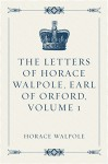 The Letters of Horace Walpole, Earl of Orford, Volume 1 - Horace Walpole