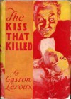 The Kiss that Killed - Gaston Leroux