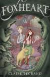 Foxheart - Claire Legrand, Jaime Zollars