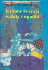 Królów Francji wzloty i upadki - Ludwik Stomma