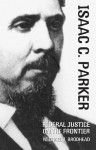 Isaac C. Parker: Federal Justice on the Frontier - Michael J. Brodhead
