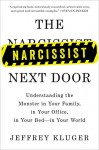 The Narcissist Next Door: Understanding the Monster in Your Family, in Your Office, in Your Bed-in Your World - Jeffrey Kluger