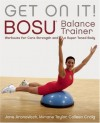 Get On It!: BOSU® Balance Trainer Workouts for Core Strength and a Super Toned Body - Colleen Craig