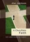 A Churchless Faith - Faith Journeys beyond the Churches - Alan Jamieson