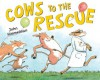 Cows to the Rescue (Barnyard Rescue) - John Himmelman
