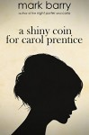 A Shiny Coin For Carol Prentice - Mark Barry