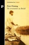 Un aventurier au Brésil: Au fond du Mato Grosso sur les traces du Colonel Fawcett - Peter Fleming, Isabelle Chapman