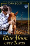 Blue Moon Over Texas - Tori Scott