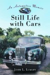 Still Life with Cars: An Automotive Memoir - John L. Lumley