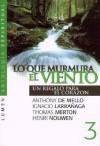 Lo Que Murmura El Viento - Anthony de Mello, Thomas Merton, Ignacio Larrañaga