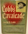 Cobb's Cavalcade: A Selection from the Writings of Irvin S. Cobb - Irvin S. Cobb