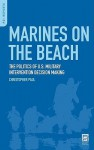 Marines on the Beach: The Politics of U.S. Military Intervention Decision Making - Christopher Paul