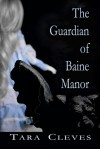 The Guardian of Baine Manor - Tara Cleves