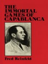 The Immortal Games of Capablanca (Dover Chess) - Fred Reinfeld