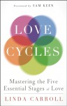 Love Cycles: Mastering the Five Essential Stages of Love - Linda Carroll, Sam Keen