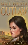 Mail Order Outlaw (The Brides of Tombstone Book 1) - Cynthia Woolf
