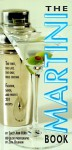 The Martini Book: The First, the Last, the Only True Cocktail - Sally Ann Berk, Zeva Oelbaum