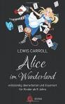 Alice im Wunderland. Vollständig überarbeitet und illustriert: für Kinder ab 8 Jahre (aionas kinderbuchklassiker) (German Edition) - Lewis Carroll