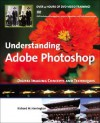 Understanding Adobe Photoshop: Digital Imaging Concepts and Techniques [With DVD] - Richard Harrington